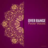 Over Range - Fever Voices