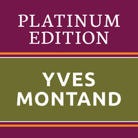 Yves Montand - Yves Montand - Platinum Edition (The Greatest Hits Ever!)