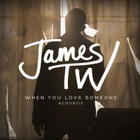 James TW - When You Love Someone (Acoustic)