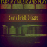 Glenn Miller & His Orchestra - Take My Music and Play