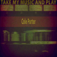 Cole Porter - Take My Music and Play