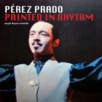 Perez Prado - Painted in Rhythm