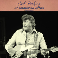 Carl Perkins - Remastered Hits (All Tracks Remastered 2016)