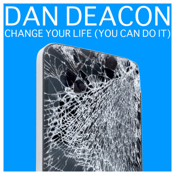Dan Deacon - Change Your Life (You Can Do It)
