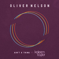 Oliver Nelson - Ain't A Thing (feat. Kaleem Taylor)