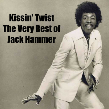 Jack Hammer - Kissin' Twist: The Very Best Of