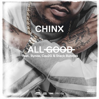 Chinx - All Good (feat. Bynoe, Cau2g, and Stack Bundles) (Explicit)