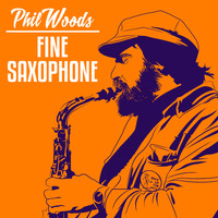 Phil Woods - Fine Saxophone
