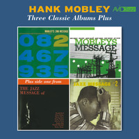 Hank Mobley - Three Classic Albums Plus (Mobley's Message / 2nd Message / Jazz Message No. 2) [Remastered]