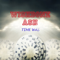 Wishbone Ash - Time Was (Live)