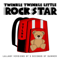 Twinkle Twinkle Little Rock Star - Lullaby Versions of 5 Seconds of Summer