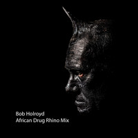 Bob Holroyd - African Drug Rhino Mix - Single