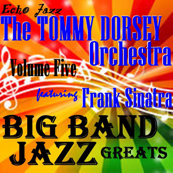 Tommy Dorsey & His Orchestra - Big Band Jazz Greats, Vol. 5