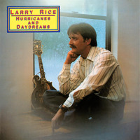 Larry Rice - Hurricanes and Daydreams
