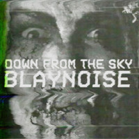 Blaynoise - Down from the sky