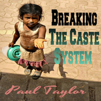 Paul Taylor - Breaking the Caste System