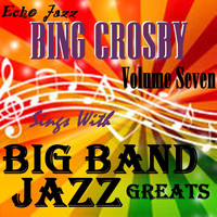 Bing Crosby - Big Band Jazz Greats, Vol.7