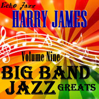 Harry James - Big Band Jazz Greats, Vol. 9
