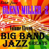Glenn Miller - Big Band Jazz Greats, Vol. 11