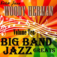 Woody Herman - Big Band Jazz Greats, Vol. 10