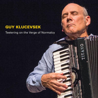 Guy Klucevsek - Guy Klucevsek: Teetering on the Verge of Normalcy