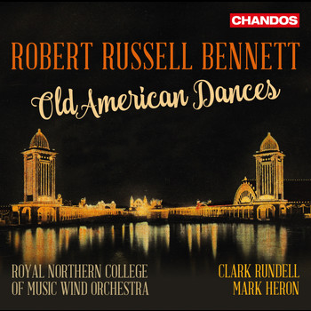 Royal Northern College of Music Wind Orchestra / Clark Rundell / Mark Heron - Bennett: Old American Dances