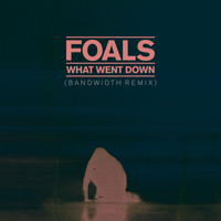 Foals - What Went Down (Bandwidth Remix)