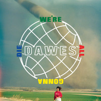 Dawes - We're All Gonna Die