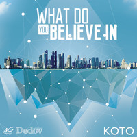 Koto - What Do You Believe In