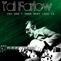 Tal Farlow - You Don't Know What Love Is