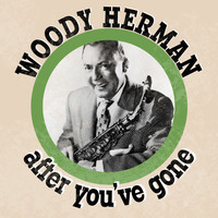 Woody Herman - After you've Gone