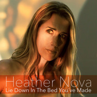 Heather Nova - Lie Down in the Bed You've Made