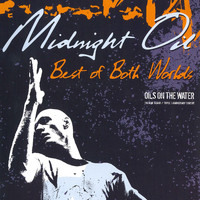 Midnight Oil - Best Of Both Worlds - Oils On The Water