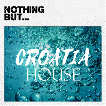 Various Artists - Nothing But... Croatia House