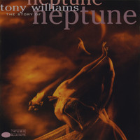 Tony Williams - The Story Of Neptune