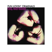 Fun Lovin' Criminals - We, The Three
