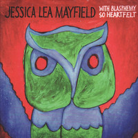 Jessica Lea Mayfield - With Blasphemy So Heartfelt