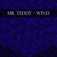 Mr. Teddy - Wind