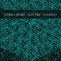 Stereo Sport - Electric Voodoo