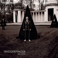 Triggerfinger - Big Hole