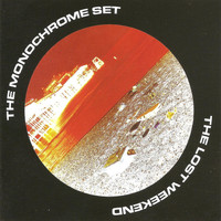 The Monochrome Set - The Lost Weekend (Expanded Edition)