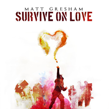 Matt Gresham - Survive on Love
