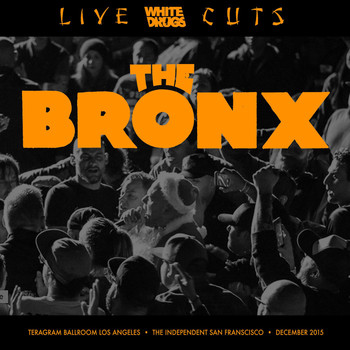 The Bronx - Live Cuts (Live at Teragram Ballroom and the Independent, Dec. 2015)