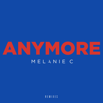 Melanie C - Anymore (Remixes)