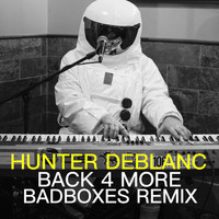 Hunter Deblanc - Back 4 More (Badboxes Remix)