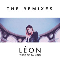 Léon - Tired of Talking (Remixes) (Explicit)