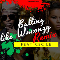 Cecile - Balling Like Waconzy (Remix) [feat. Cecile]