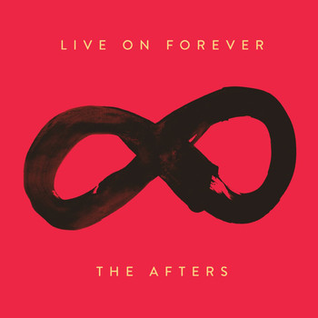 The Afters - Live On Forever