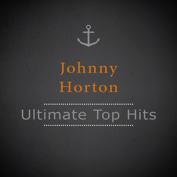 Johnny Horton - Ultimate Top Hits
