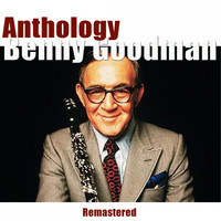 Benny Goodman - Anthology (Remastered)